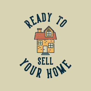 vintage slogan typography ready to sell your home for t shirt design