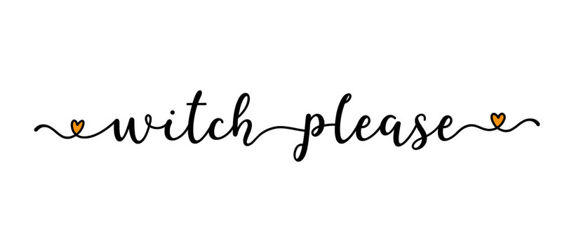 Hand sketched WITCH PLEASE quote as banner. Lettering for poster, label, sticker, flyer, header, card, advertisement, announcement..
