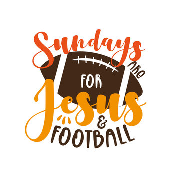 Sundays Are For Jesus And Football- funny phrase with American Football ball. Good for t shirt print, poster, home decor, card and gift design.