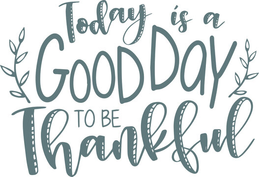 today is a good day to be thankful logo sign inspirational quotes and motivational typography art lettering composition design
