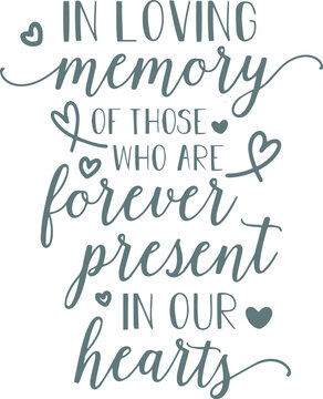 in loving memory of those who are forever present in our hearts logo sign inspirational quotes and motivational typography art lettering composition design