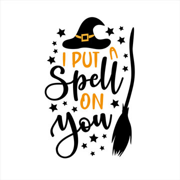 I put a spelll on you- funny saying for Halloween with broom and witch hat. Good for T shirt print, geeting card, poster,decoration, and gift design.
