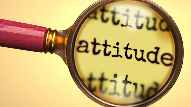 Examine and study attitude, showed as a magnify glass and word attitude to symbolize process of analyzing, exploring, learning and taking a closer look at attitude, 3d illustration