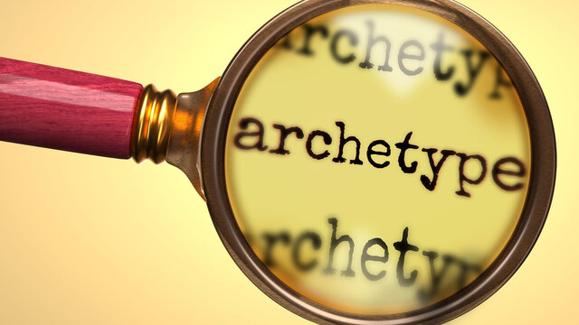 Examine and study archetype, showed as a magnify glass and word archetype to symbolize process of analyzing, exploring, learning and taking a closer look at archetype, 3d illustration
