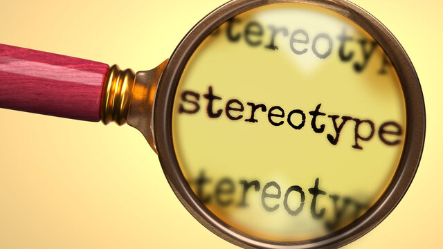 Examine and study stereotype, showed as a magnify glass and word stereotype to symbolize process of analyzing, exploring, learning and taking a closer look at stereotype, 3d illustration