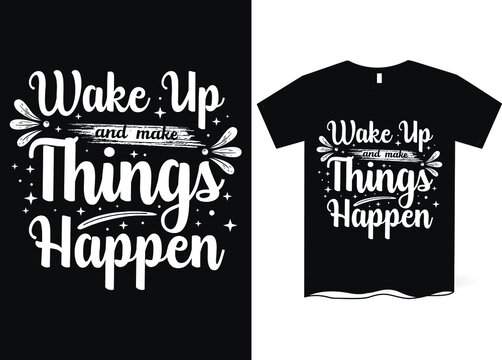 Wake up and make things happen -hand drawing lettering, t-shirt design, Best Inspirational Quote - Typography T-Shirt Design