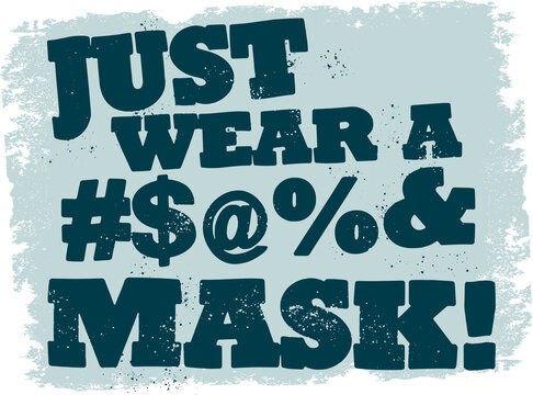 Just wear a mask to prevent Covid 19