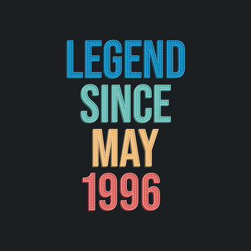 Legend since May 1996 - retro vintage birthday typography design for Tshirt