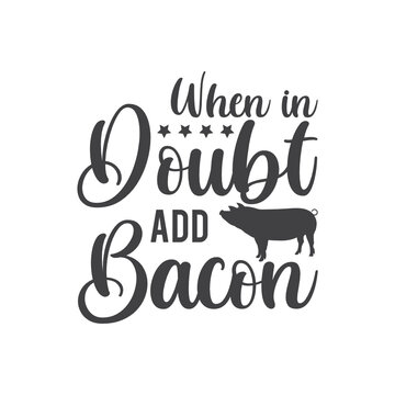 When in Doubt Add Bacon, T-Shirt Typography Design Illustration Vector Design T-Shirt Typography Design. Kitchen Design, Vector Illustration Design