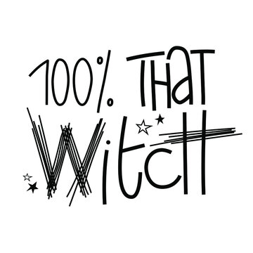100% that witch hand drawn vector lettering quote. Halloween design. Good for print, card, poster, t-shirt.