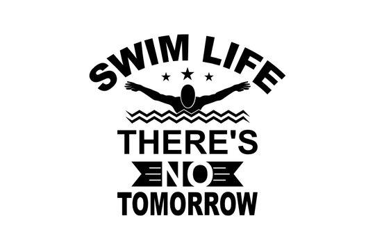 Swim life there's no tomorrow svg ,Swimmer SVG, Cut file for silhouette, clipart, Cricut design space, vinyl cut files, Swimming vector design, Swim Lover, Swimmer design SVG