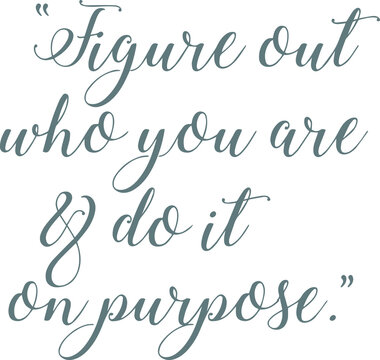 figure out who you are and do it on purpose logo sign inspirational quotes and motivational typography art lettering composition design