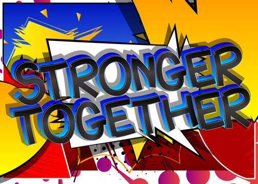 Stronger Together Comic book style cartoon words on abstract colorful comics background.