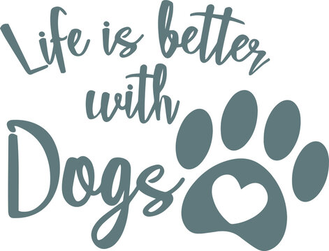 life is better with dogs logo sign inspirational quotes and motivational typography art lettering composition design