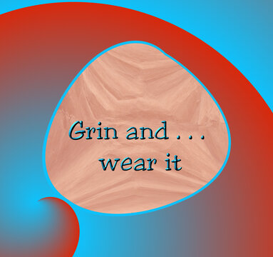 Graphic design with text GRIN AND WEAR IT...a twist to an old maxim.