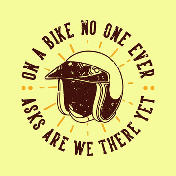 vintage slogan typography on a bike no one ever asks are we there yet for t shirt design