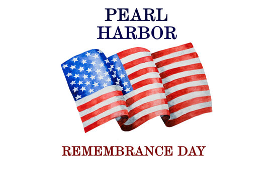 Pearl Harbor Remembrance Day. Greeting inscription on the background of the American Flag. National holiday concept. Congratulations for family, relatives, friends and colleagues