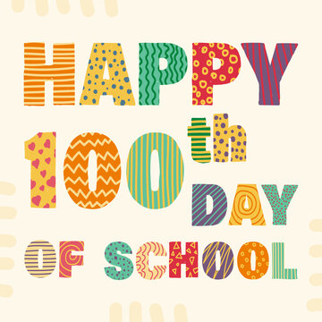 Happy 100th day of school. Congratulatory lettering for the celebration of the hundredth day of the student of the school. Vector illustration for design greeting cards. EPS 10