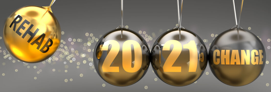 Rehab as a driving force of change in the new year 2021 - pictured as a swinging sphere with phrase Rehab giving momentum to 2021 that leads to a change, 3d illustration