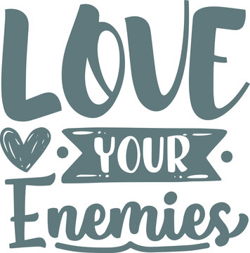 love your enemies logo sign inspirational quotes and motivational typography art lettering composition design