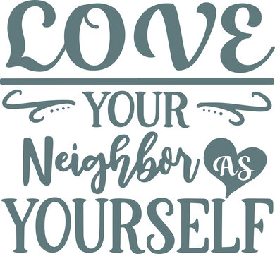 love your neighbor as yourself logo sign inspirational quotes and motivational typography art lettering composition design background vector