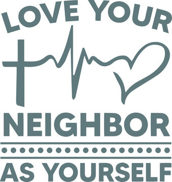 love your neighbor as yourself logo sign inspirational quotes and motivational typography art lettering composition design