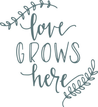 love grows here logo sign inspirational quotes and motivational typography art lettering composition design