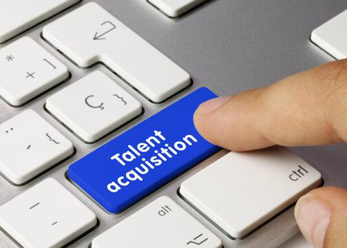 Talent acquisition - Inscription on Blue Keyboard Key.