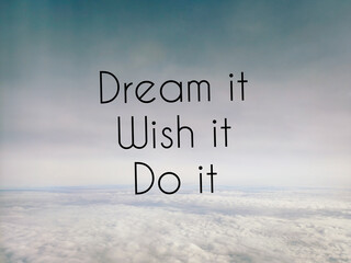 Motivational and inspirational quote of dream it wish it do it with sky and clouds background. Stock photo.