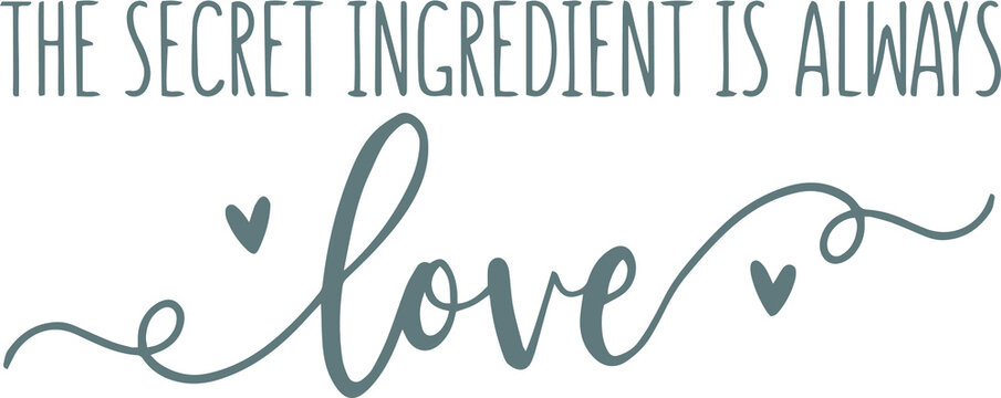 the secret ingredient is always love logo sign inspirational quotes and motivational typography art lettering composition design