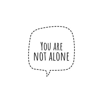 ''You are not alone'' Lettering