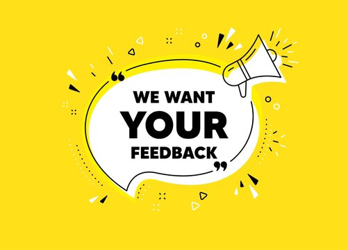 We want your feedback symbol. Megaphone yellow vector banner. Survey or customer opinion sign. Client comment. Thought speech bubble with quotes. Your feedback chat think megaphone message. Vector