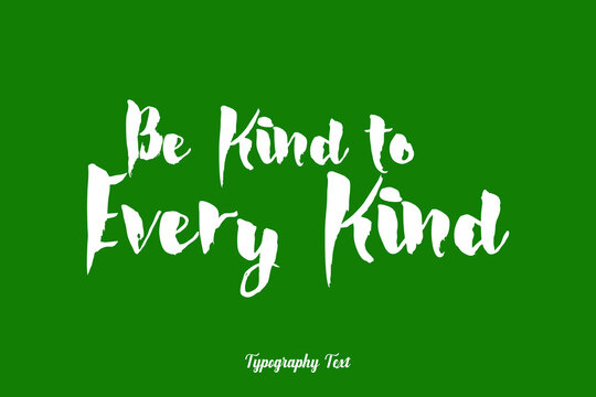 Be Kind to Every Kind Cursive Calligraphy White Color Text On Dork Green Background