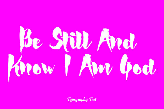 Be Still And Know I Am God. Bold Typography Phrase White Color Text On Pink Background