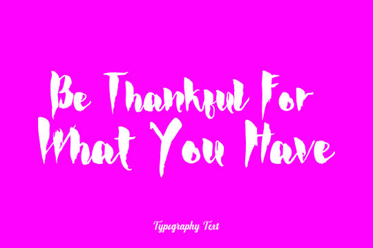 Be Thankful For What You Have Bold Typography Phrase White Color Text On Pink Background