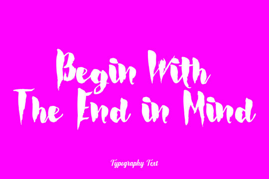 Begin With the End in Mind Bold Typography White Color Text On Dork Pink Background