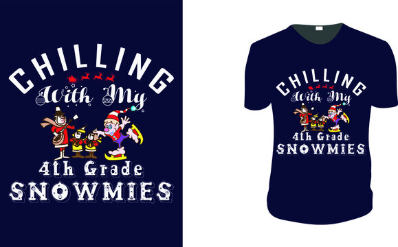 Chilling With My 4th Grade Snowmies T-shirt. Christmas Gift Idea, Christmas Vector graphic for t shirt, Vector graphic, Christmas Holidays, motivation, family vacation, reunion.
