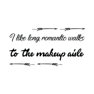 I like long romantic walks to the makeup aisle. Vector Quote