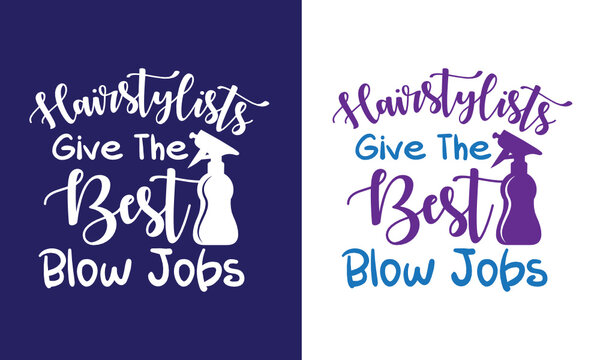 Hairstylists Give The Best Blow Jobs SVG Cut File