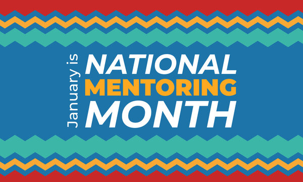 January is National Mentoring Month, an annual mentoring campaign nationwide dedicated to celebrating and elevating the mentoring movement. Education concept. Poster, card, banner design.