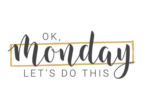 Vector Stock Illustration. Handwritten Lettering of Ok Monday Let's Do This. Template for Banner, Invitation, Postcard, Poster, Print, Sticker or Web Product. Objects Isolated on White Background.