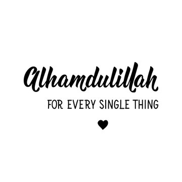 Alhamdulillah for every single things. Lettering. Calligraphy vector. Ink illustration. Religion Islamic quote in English