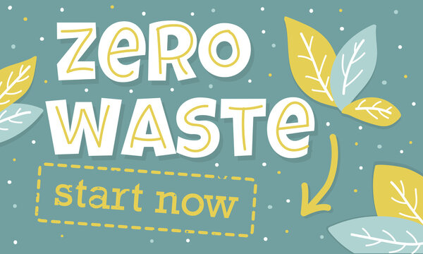 Creative vector lettering with words Zero Waste Start now. Nature friendly concept based on redusing waste and using or reusable products. Motivational quote for choosing eco friendly lifestyle