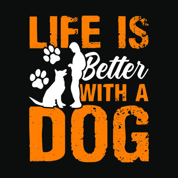 Life is better with a dog - dog t-shirt, vector design for pet lover, Dog lover