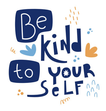 Be kind to yourself hand drawn lettering. Design for poster or print on clothes.