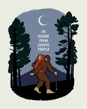 Bigfoot hiking in the woods and mountains. I am hiding from stupid people. Funny hiking typography t-shirt print vector illustration wit motivational quote.