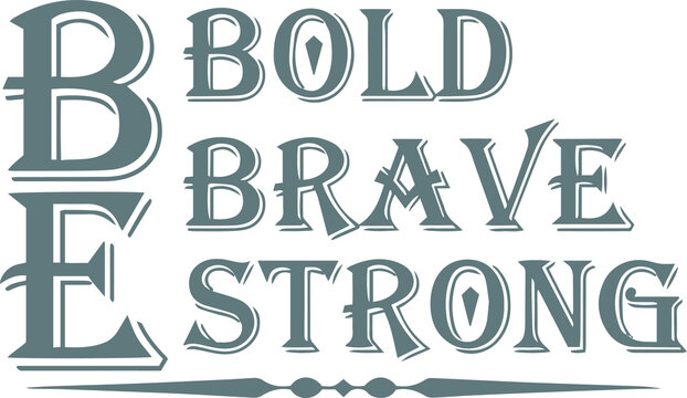 be bold, be brave, be strong logo sign inspirational quotes and motivational typography art lettering composition design