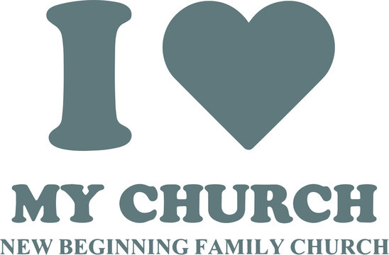 i love my church new beginning family church logo sign inspirational quotes and motivational typography art lettering composition design