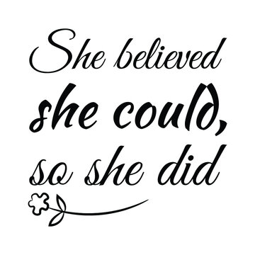 She believed she could, so she did. Vector Quote
