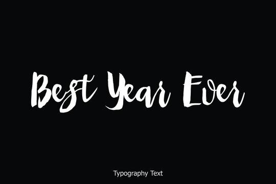 Best Year Ever. Handwritten Bold Calligraphy Text on Black Background